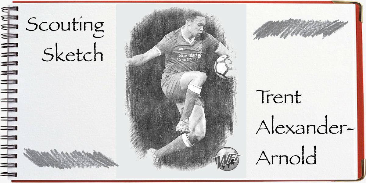 Scouting Sketch: Trent Alexander-Arnold – Liverpool